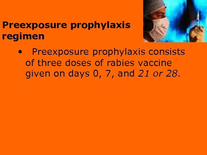 Preexposure prophylaxis regimen • Preexposure prophylaxis consists of three doses of rabies vaccine given