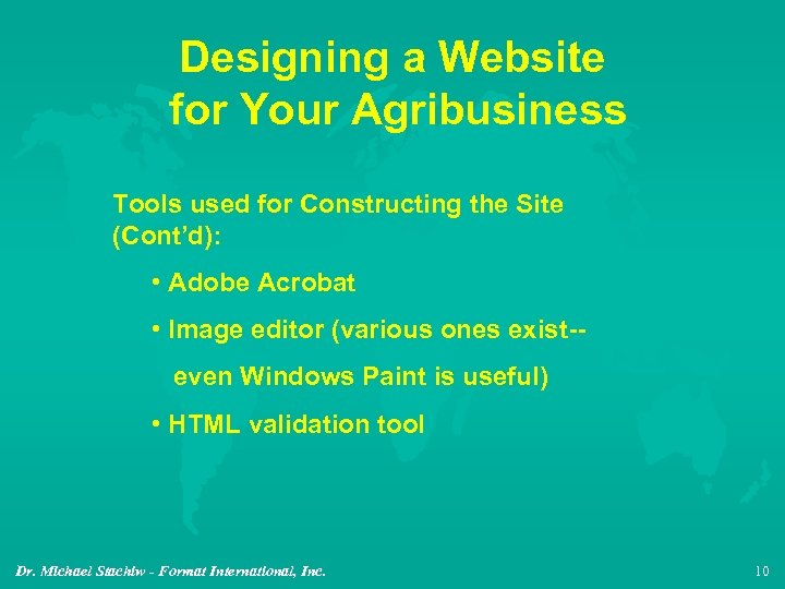 Designing a Website for Your Agribusiness Tools used for Constructing the Site (Cont'd): •