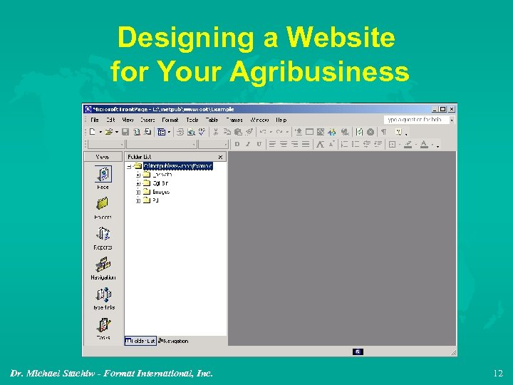 Designing a Website for Your Agribusiness Dr. Michael Stachiw - Format International, Inc. 12