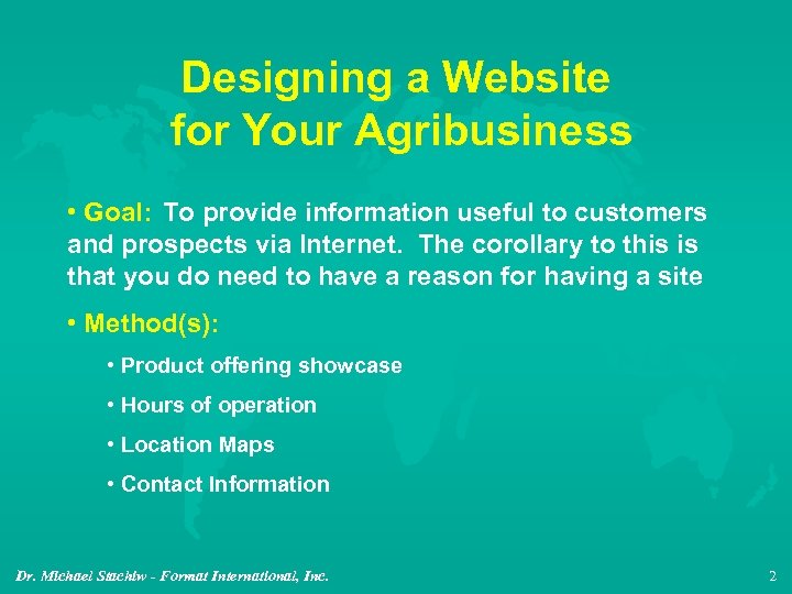 Designing a Website for Your Agribusiness • Goal: To provide information useful to customers