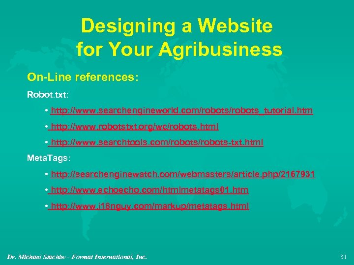 Designing a Website for Your Agribusiness On-Line references: Robot. txt: • http: //www. searchengineworld.