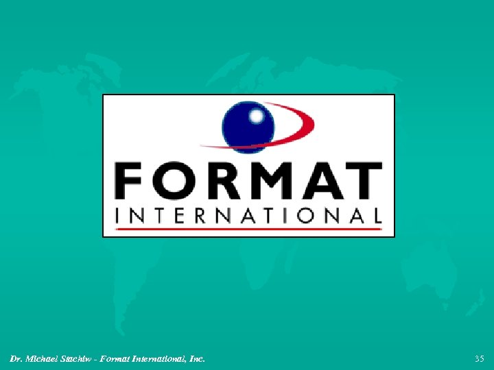 Dr. Michael Stachiw - Format International, Inc. 35