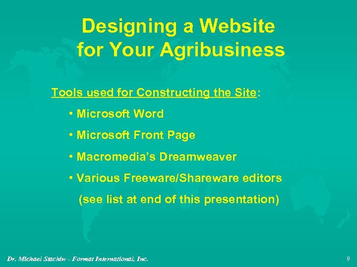 Designing a Website for Your Agribusiness Tools used for Constructing the Site: • Microsoft