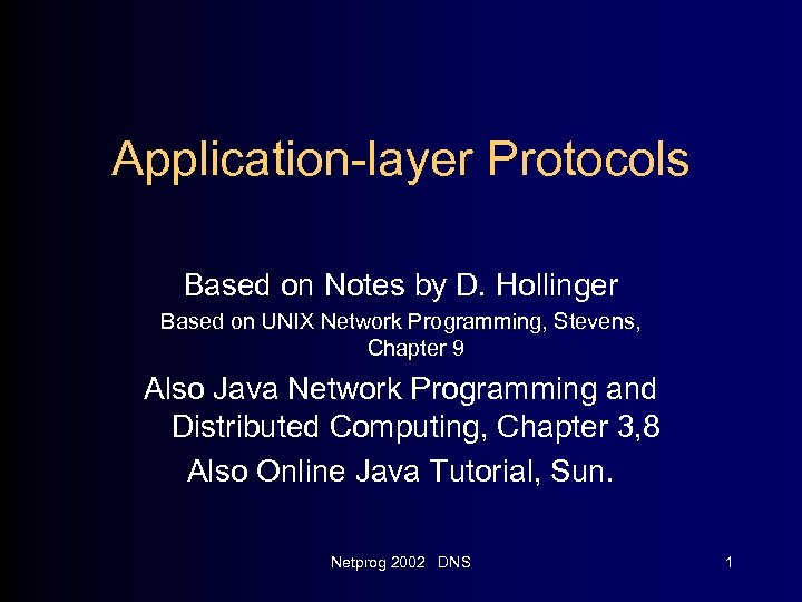 Application-layer Protocols Based on Notes by D. Hollinger Based on UNIX Network Programming, Stevens,