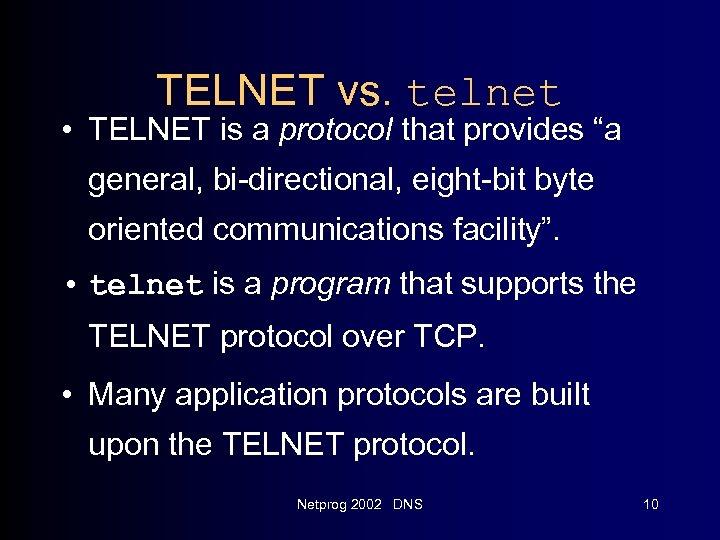 """TELNET vs. telnet • TELNET is a protocol that provides """"a general, bi-directional, eight-bit"""