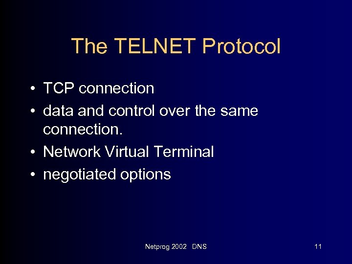 The TELNET Protocol • TCP connection • data and control over the same connection.