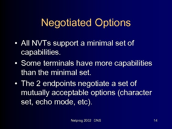 Negotiated Options • All NVTs support a minimal set of capabilities. • Some terminals