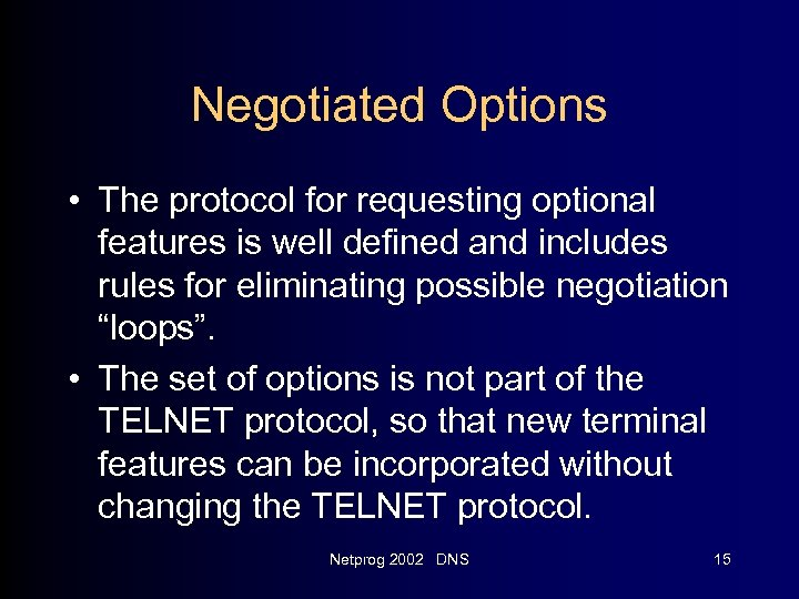 Negotiated Options • The protocol for requesting optional features is well defined and includes