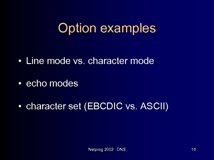 Option examples • Line mode vs. character mode • echo modes • character set