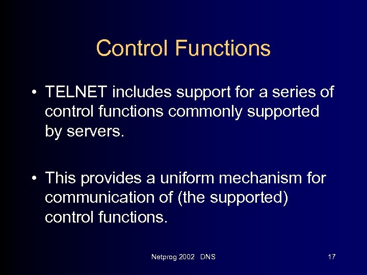 Control Functions • TELNET includes support for a series of control functions commonly supported