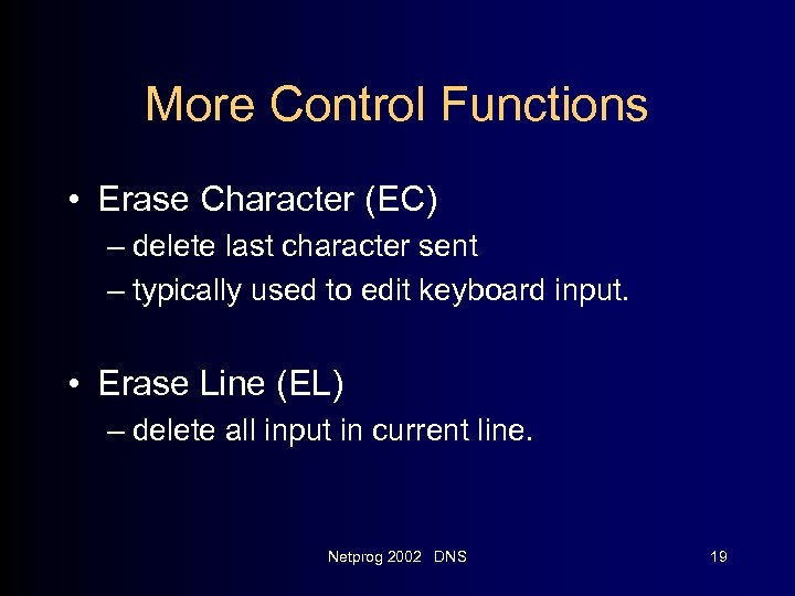 More Control Functions • Erase Character (EC) – delete last character sent – typically