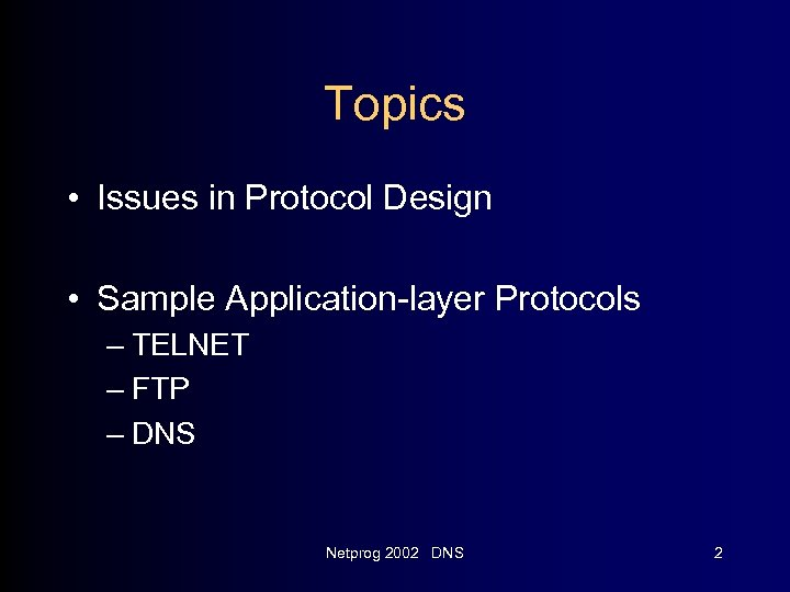 Topics • Issues in Protocol Design • Sample Application-layer Protocols – TELNET – FTP