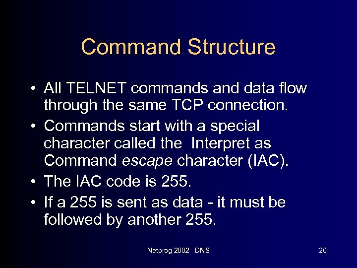 Command Structure • All TELNET commands and data flow through the same TCP connection.