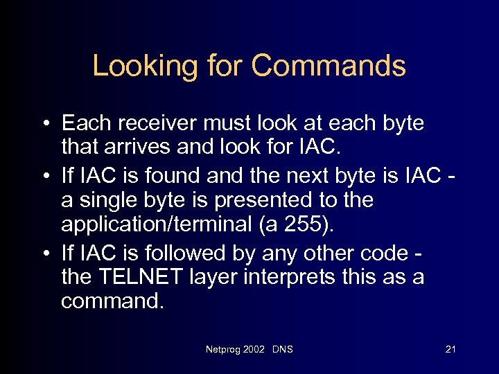 Looking for Commands • Each receiver must look at each byte that arrives and