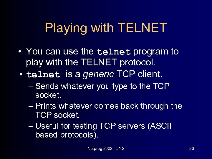 Playing with TELNET • You can use the telnet program to play with the