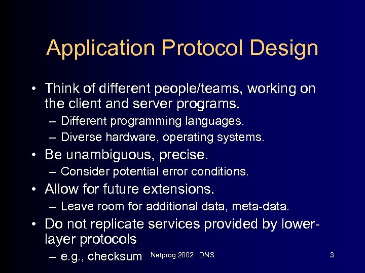 Application Protocol Design • Think of different people/teams, working on the client and server