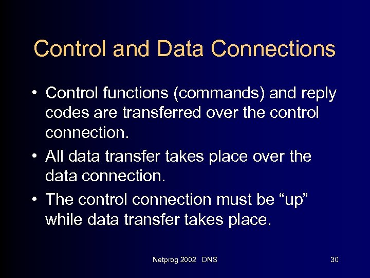 Control and Data Connections • Control functions (commands) and reply codes are transferred over