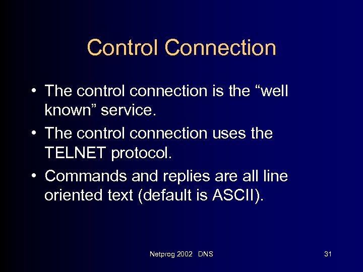 "Control Connection • The control connection is the ""well known"" service. • The control"