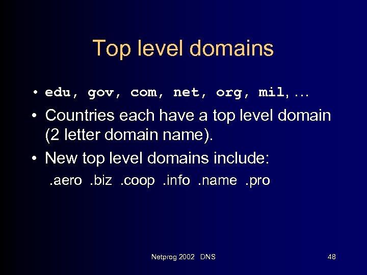 Top level domains • edu, gov, com, net, org, mil, … • Countries each