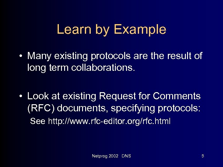 Learn by Example • Many existing protocols are the result of long term collaborations.
