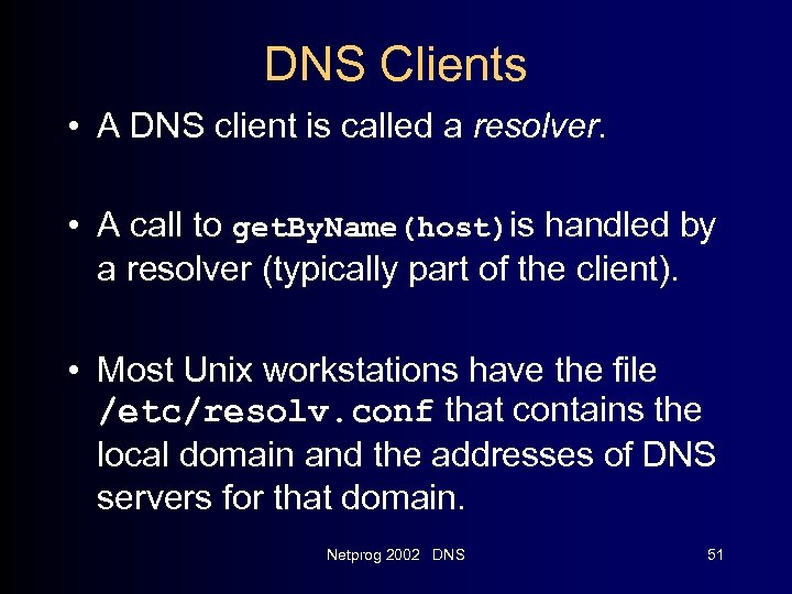 DNS Clients • A DNS client is called a resolver. • A call to