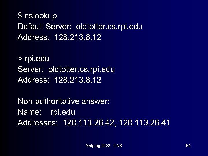 $ nslookup Default Server: oldtotter. cs. rpi. edu Address: 128. 213. 8. 12 >