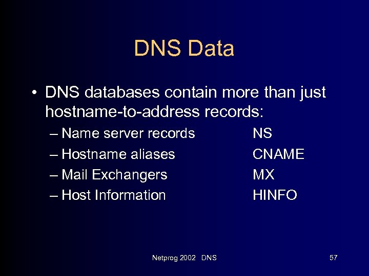 DNS Data • DNS databases contain more than just hostname-to-address records: – Name server