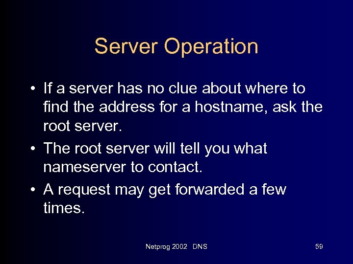 Server Operation • If a server has no clue about where to find the