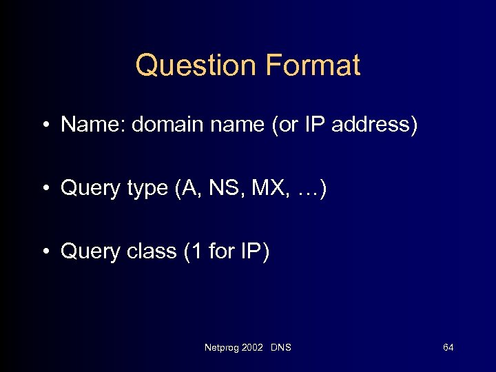 Question Format • Name: domain name (or IP address) • Query type (A, NS,