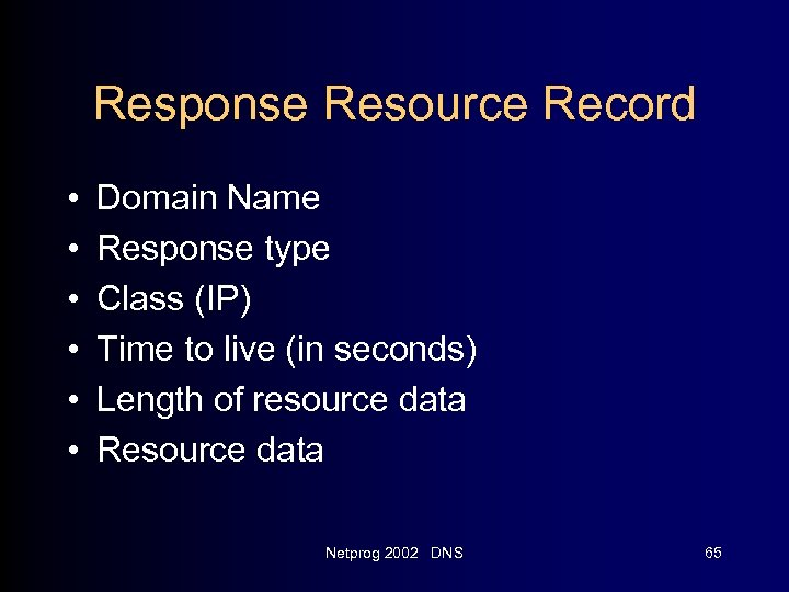 Response Resource Record • • • Domain Name Response type Class (IP) Time to