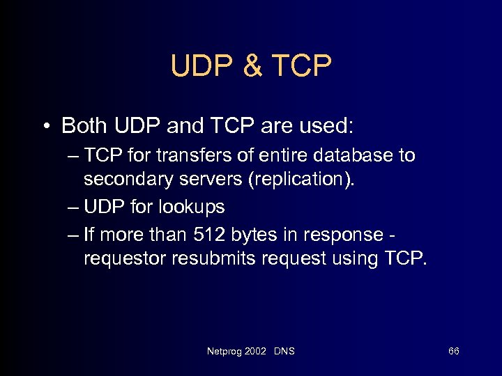 UDP & TCP • Both UDP and TCP are used: – TCP for transfers