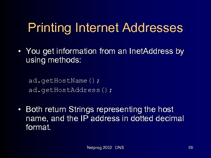 Printing Internet Addresses • You get information from an Inet. Address by using methods: