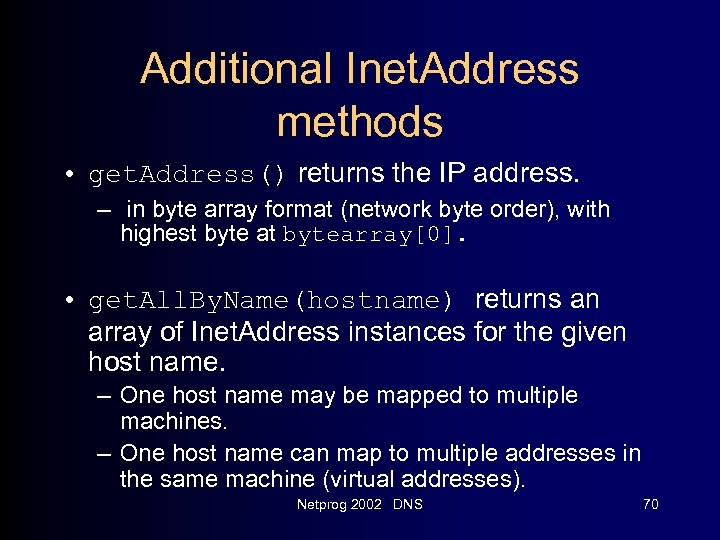 Additional Inet. Address methods • get. Address() returns the IP address. – in byte