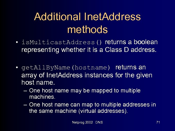 Additional Inet. Address methods • is. Multicast. Address() returns a boolean representing whether it