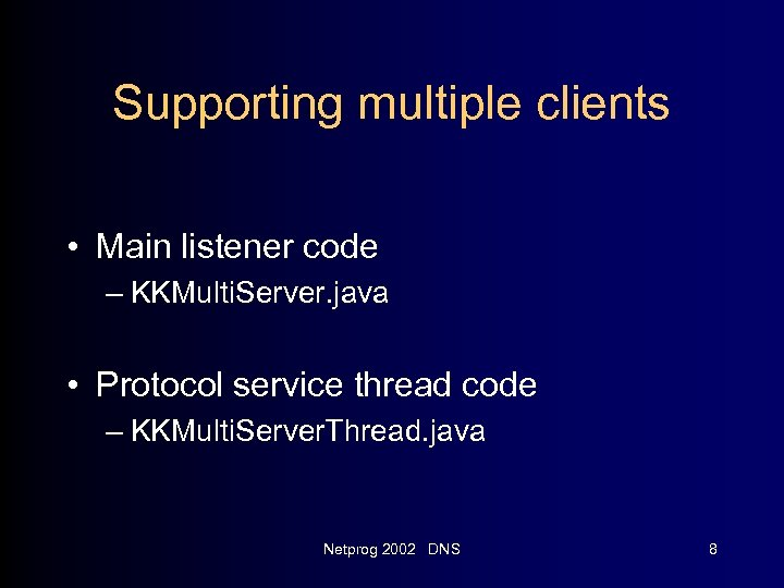 Supporting multiple clients • Main listener code – KKMulti. Server. java • Protocol service