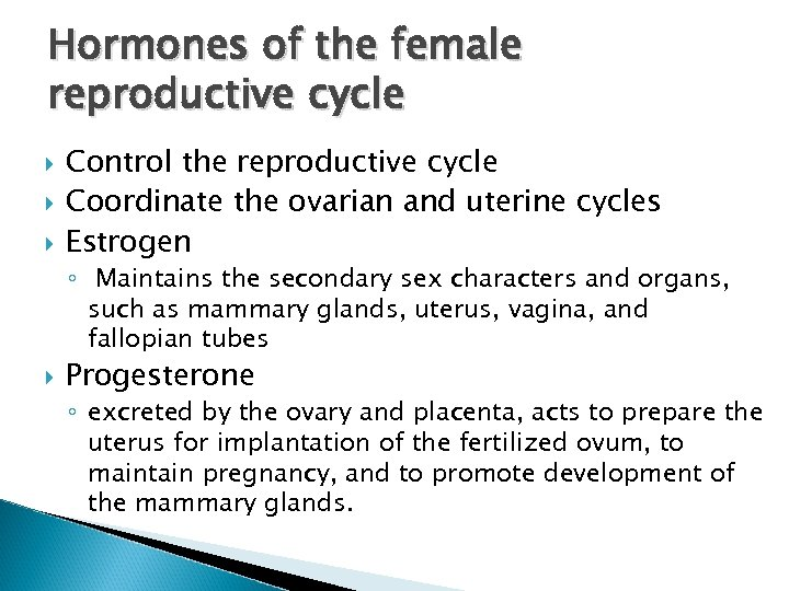 Hormones of the female reproductive cycle Control the reproductive cycle Coordinate the ovarian and