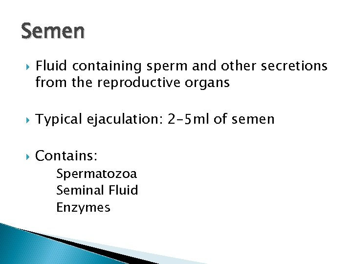 Semen Fluid containing sperm and other secretions from the reproductive organs Typical ejaculation: 2