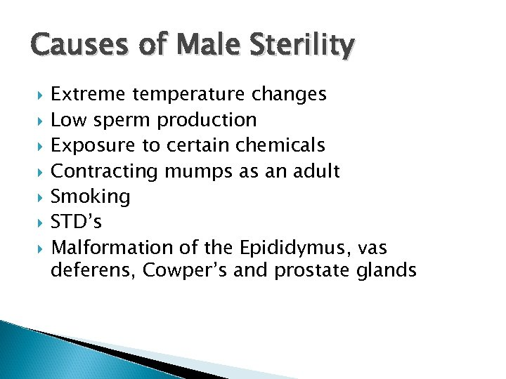 Causes of Male Sterility Extreme temperature changes Low sperm production Exposure to certain chemicals