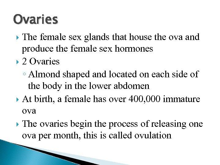Ovaries The female sex glands that house the ova and produce the female sex