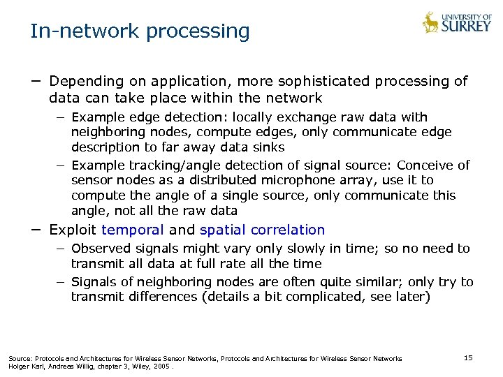 In-network processing − Depending on application, more sophisticated processing of data can take place
