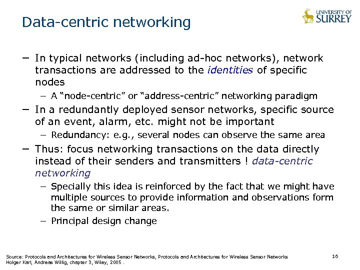 Data-centric networking − In typical networks (including ad-hoc networks), network transactions are addressed to