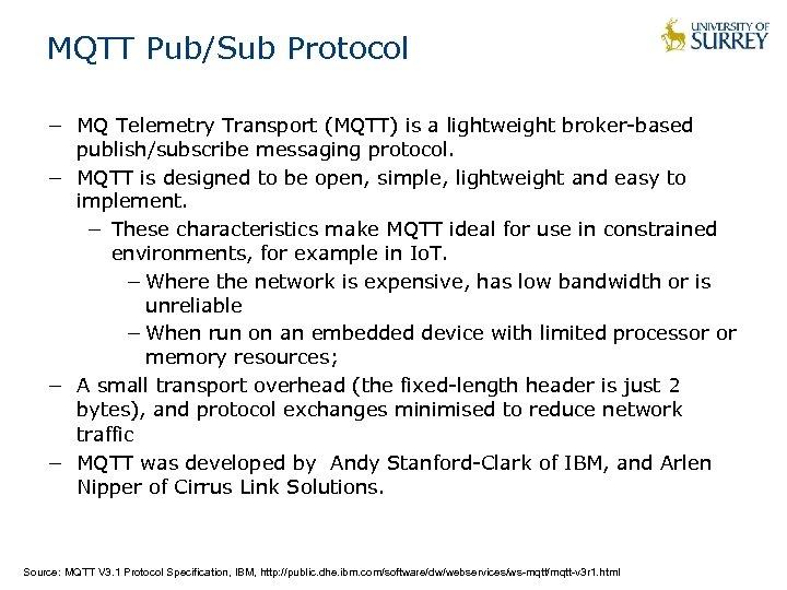 MQTT Pub/Sub Protocol − MQ Telemetry Transport (MQTT) is a lightweight broker-based publish/subscribe messaging
