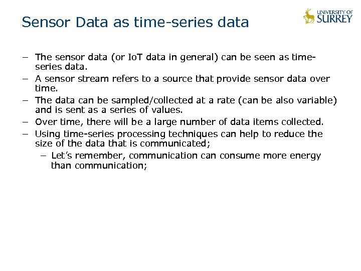 Sensor Data as time-series data − The sensor data (or Io. T data in