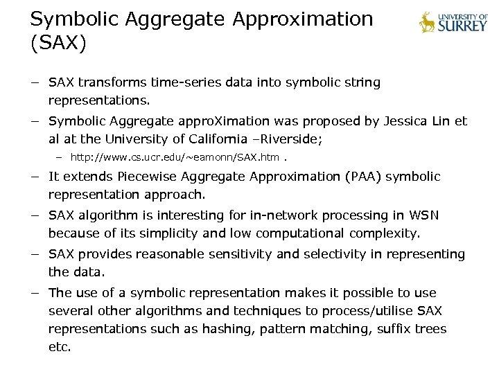 Symbolic Aggregate Approximation (SAX) − SAX transforms time-series data into symbolic string representations. −