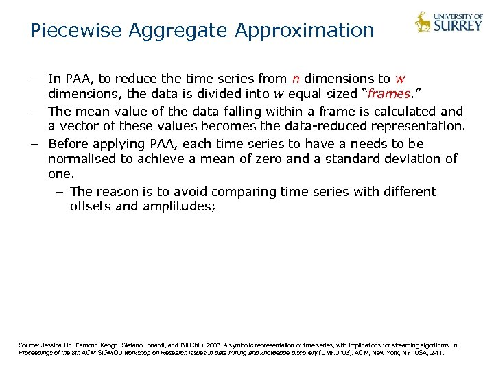 Piecewise Aggregate Approximation − In PAA, to reduce the time series from n dimensions