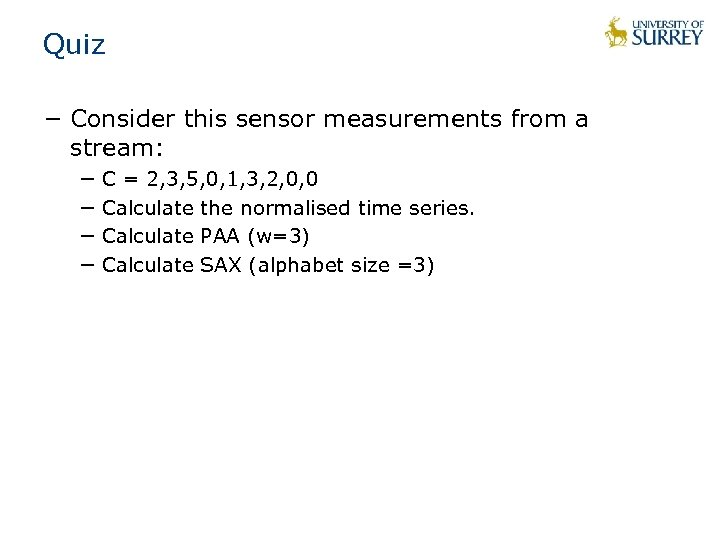 Quiz − Consider this sensor measurements from a stream: − C = 2, 3,