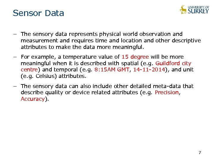 Sensor Data − The sensory data represents physical world observation and measurement and requires
