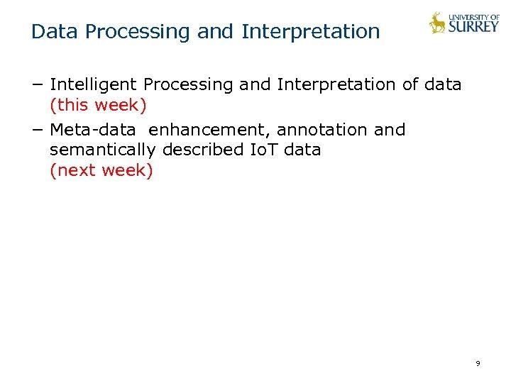 Data Processing and Interpretation − Intelligent Processing and Interpretation of data (this week) −