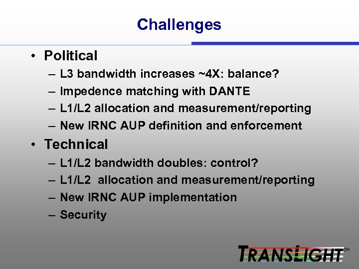 Challenges • Political – – L 3 bandwidth increases ~4 X: balance? Impedence matching