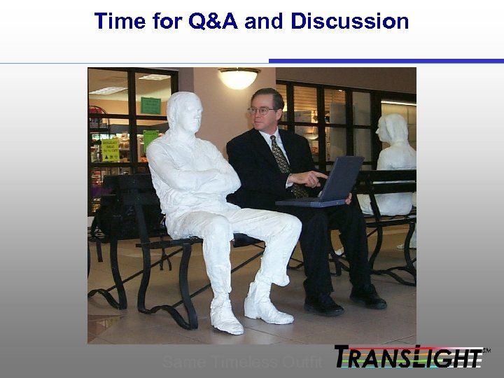 Time for Q&A and Discussion Same Timeless Outfit